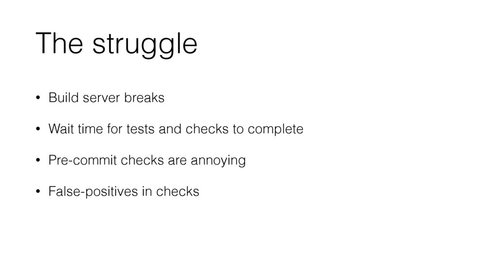The struggle • Build server breaks • Wait time ...