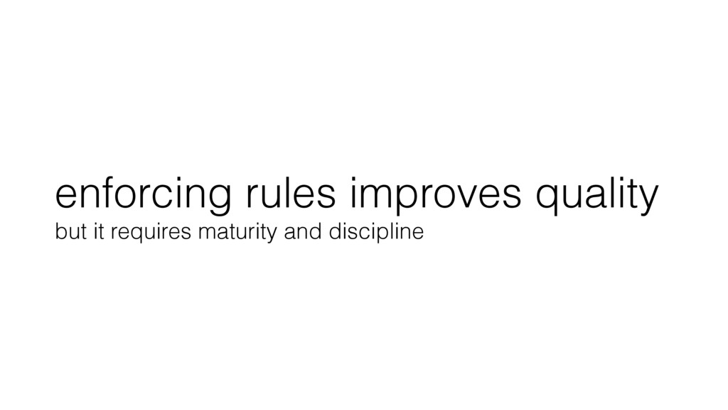 enforcing rules improves quality but it require...