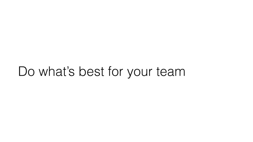 Do what's best for your team