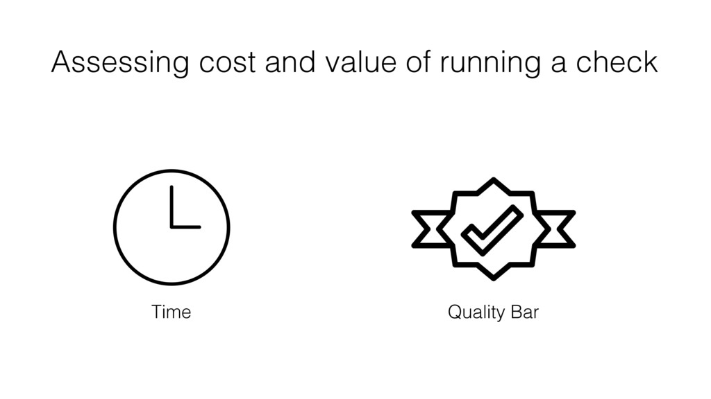 Assessing cost and value of running a check Qua...