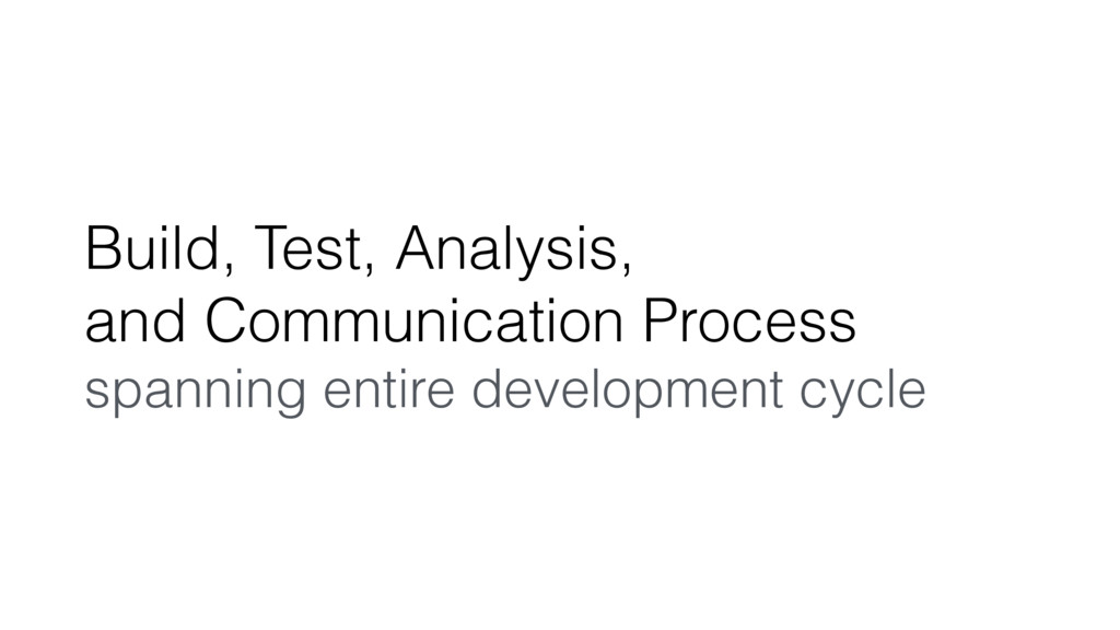 Build, Test, Analysis, and Communication Proces...