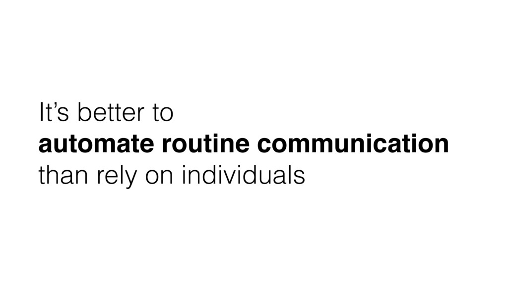 It's better to automate routine communication t...