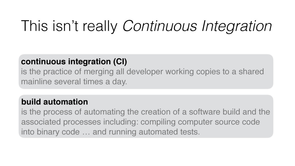 This isn't really Continuous Integration contin...