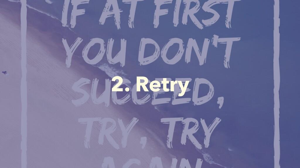 2. Retry