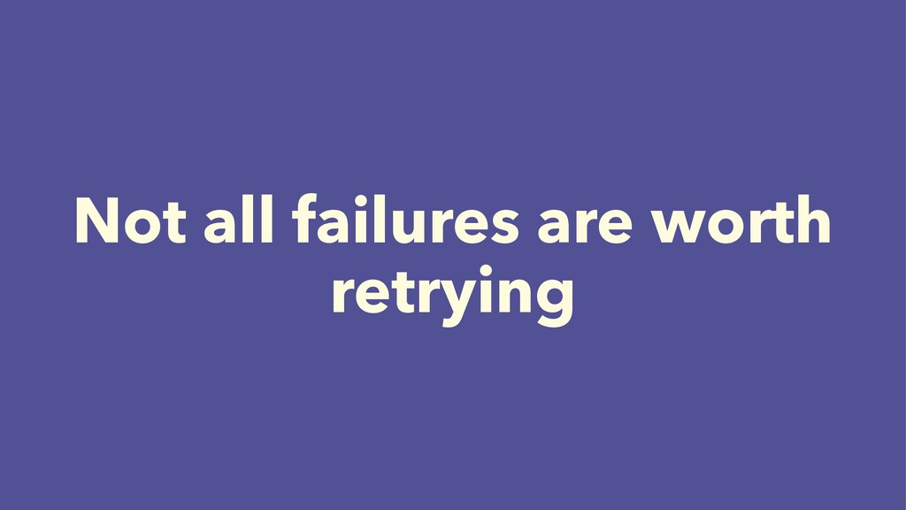 Not all failures are worth retrying