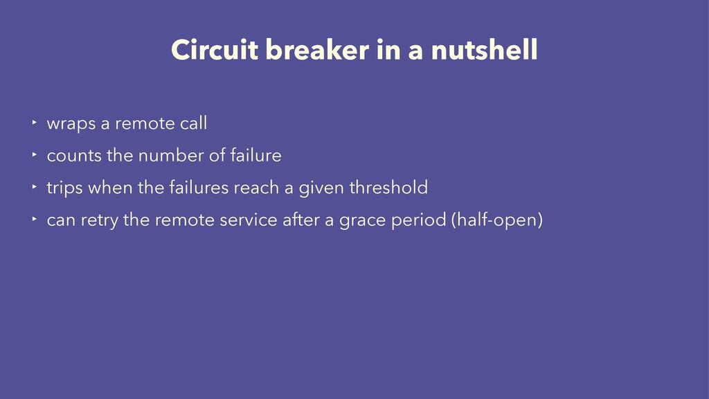 Circuit breaker in a nutshell ‣ wraps a remote ...