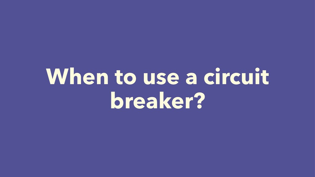 When to use a circuit breaker?