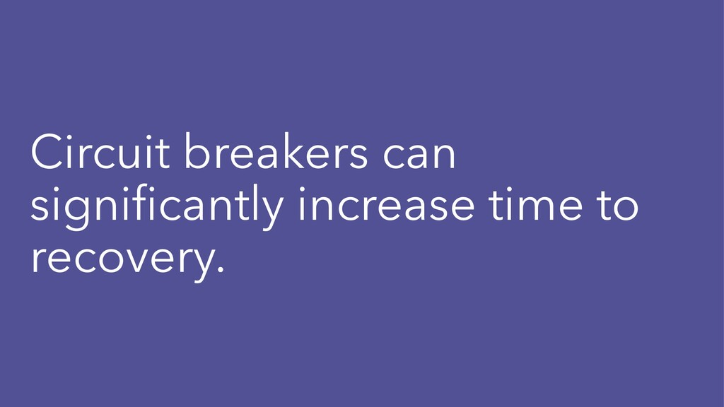 Circuit breakers can significantly increase time...