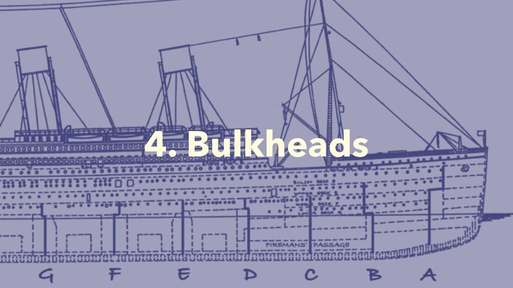 4. Bulkheads