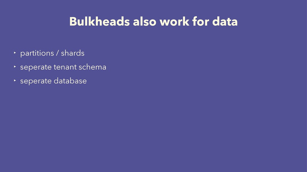 Bulkheads also work for data ‣ partitions / sha...