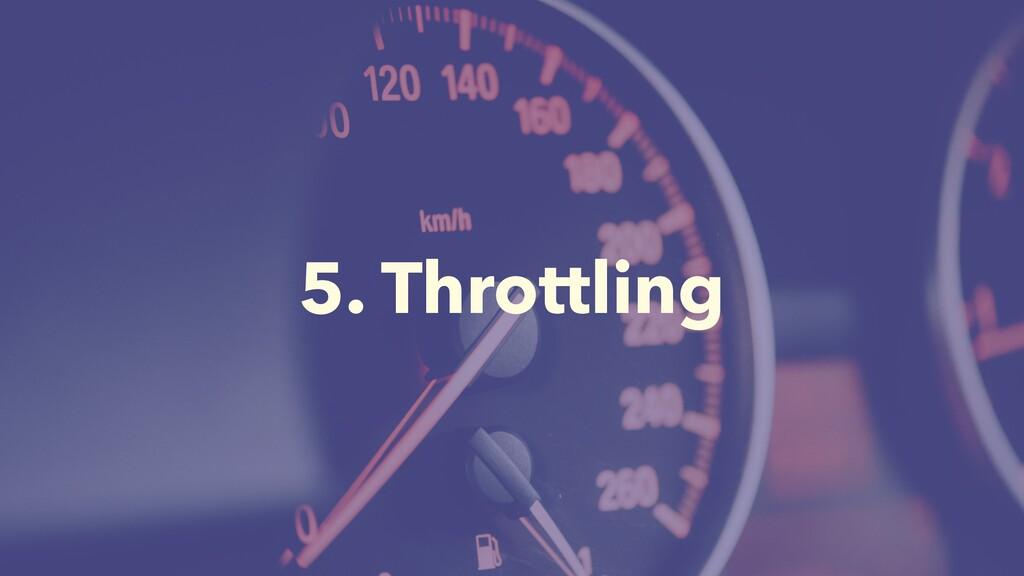 5. Throttling