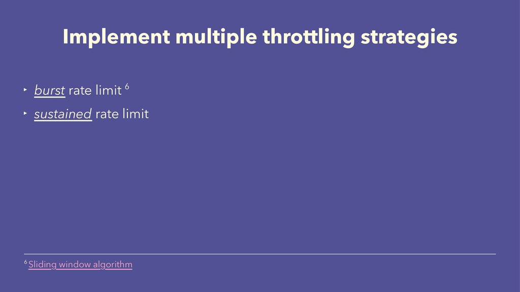 Implement multiple throttling strategies ‣ burs...