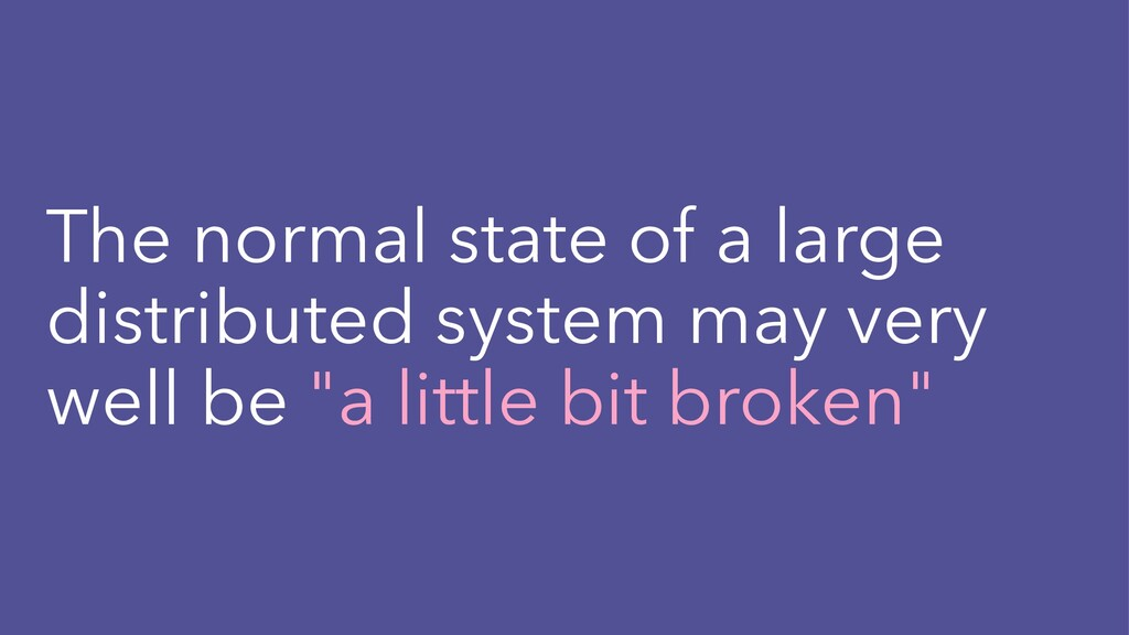 The normal state of a large distributed system ...