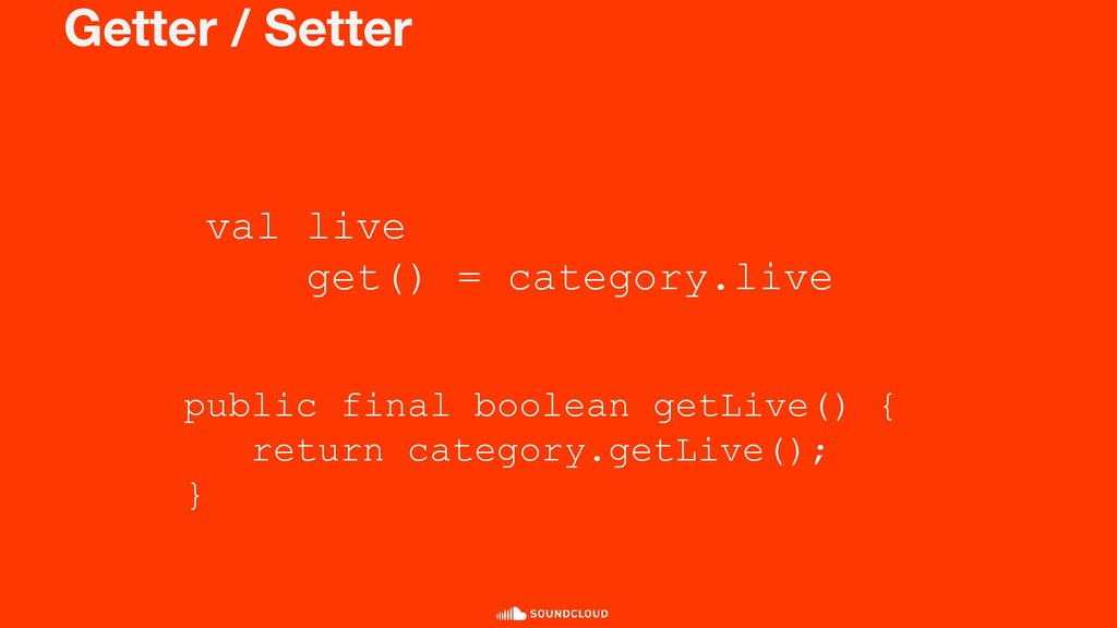 Getter / Setter val live get() = category.live ...