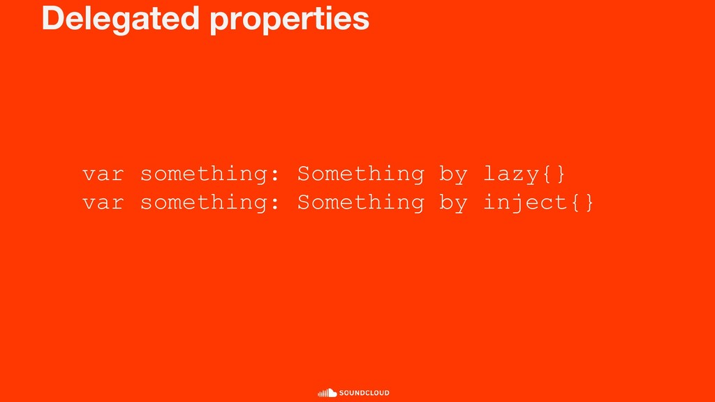 Delegated properties var something: Something b...