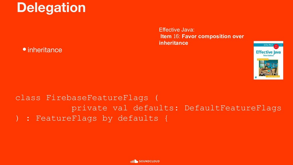 Delegation •inheritance Effective Java: Item 16...