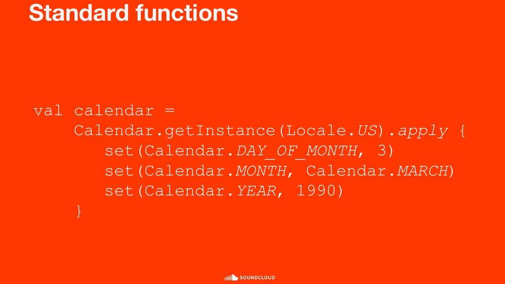 Standard functions val calendar = Calendar.getI...