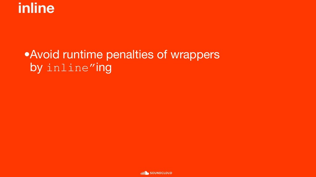 inline •Avoid runtime penalties of wrappers by ...