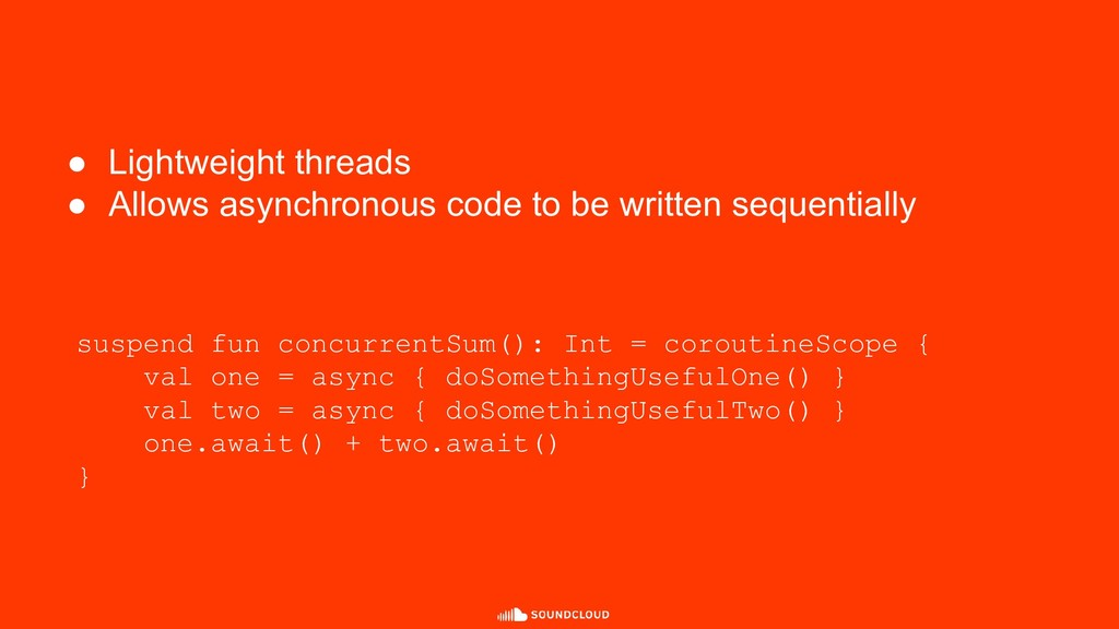 ● Lightweight threads ● Allows asynchronous cod...