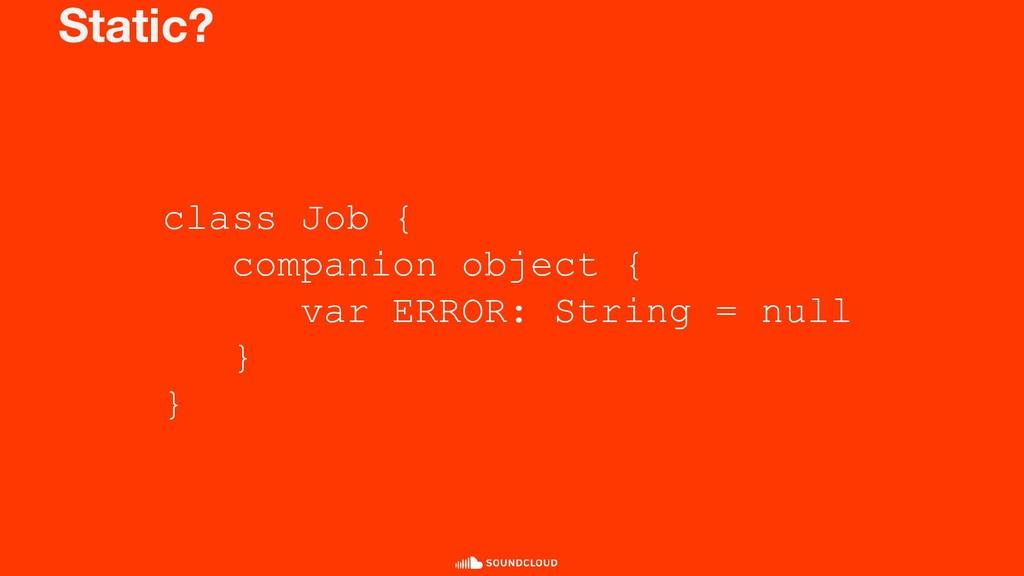 Static? class Job { companion object { var ERRO...