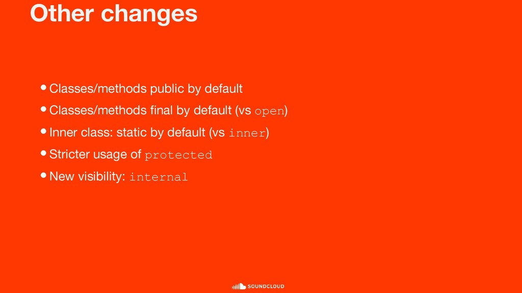 Other changes •Classes/methods public by defaul...