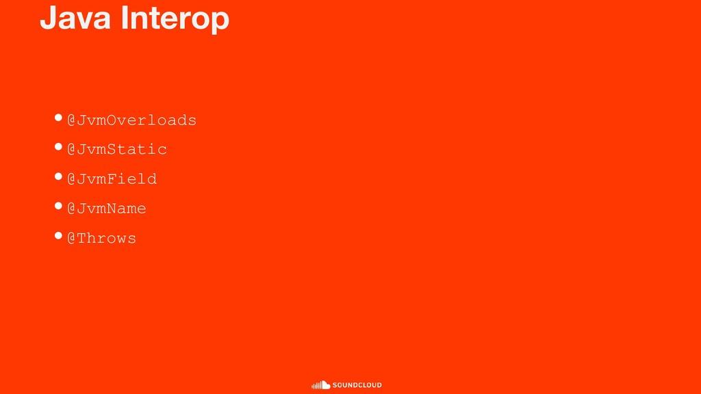 Java Interop •@JvmOverloads •@JvmStatic •@JvmFi...