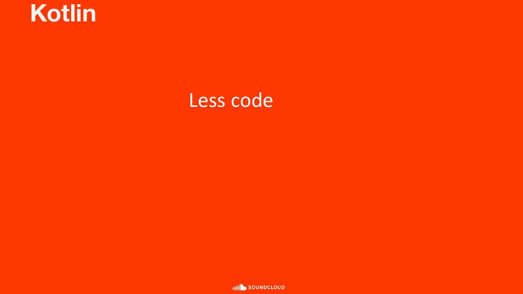 Kotlin Less code