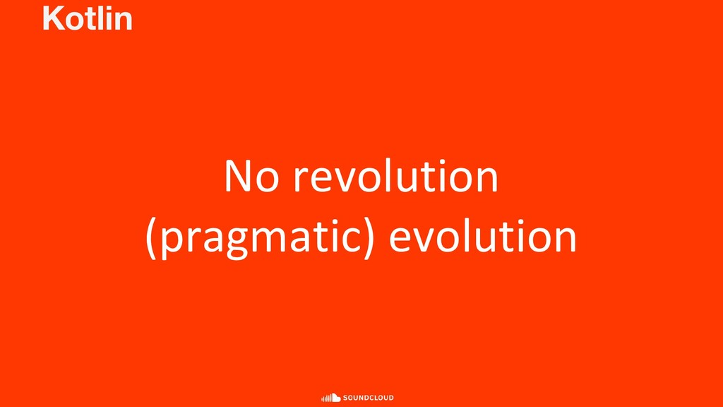 Kotlin No revolution (pragmatic) evolution