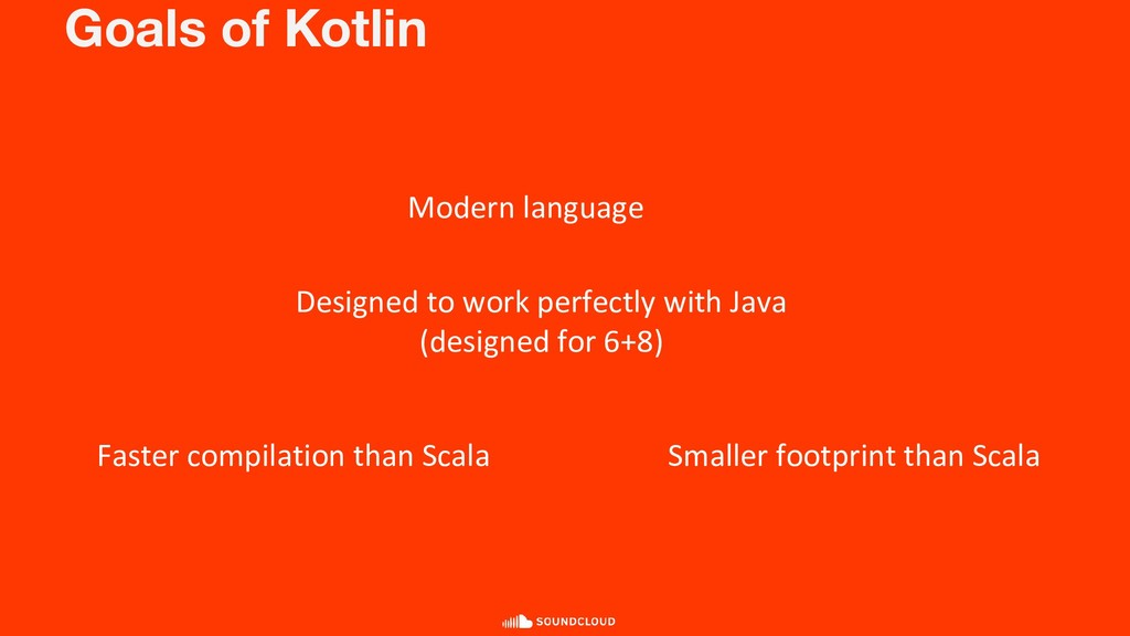 Goals of Kotlin Modern language Faster compilat...