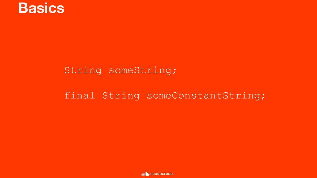 Basics String someString; final String someCons...