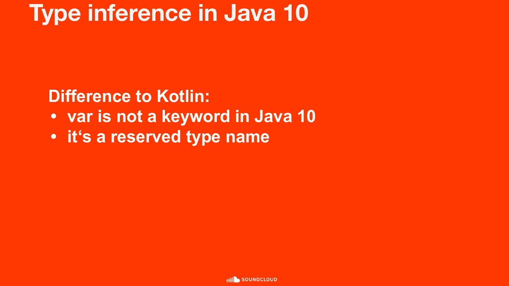 Type inference in Java 10 Difference to Kotlin:...