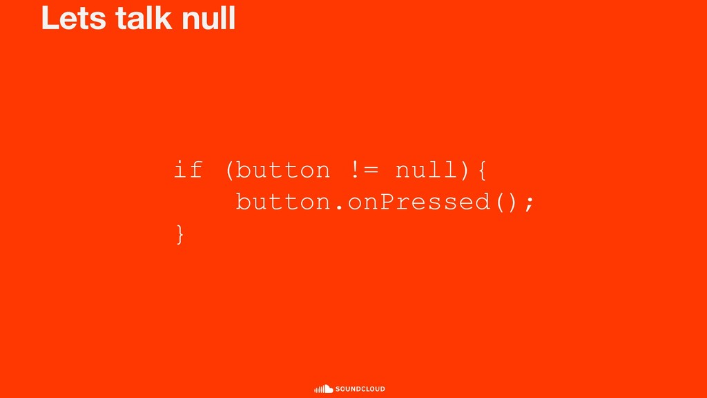 Lets talk null if (button != null){ button.onPr...