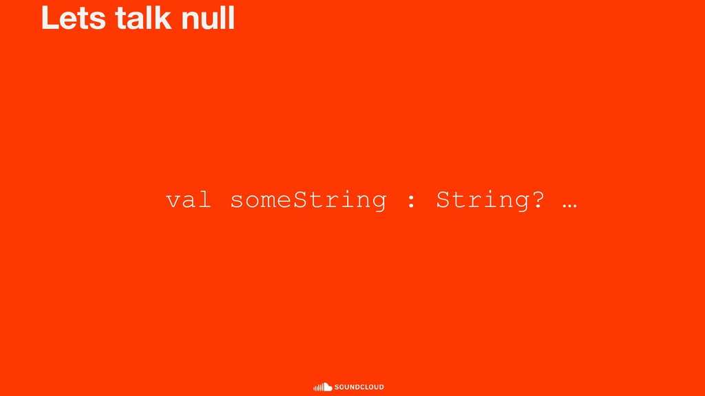 Lets talk null val someString : String? …