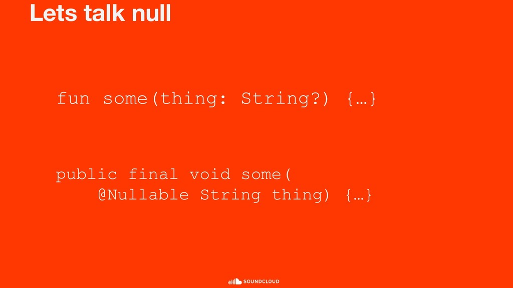 Lets talk null fun some(thing: String?) {…} pub...