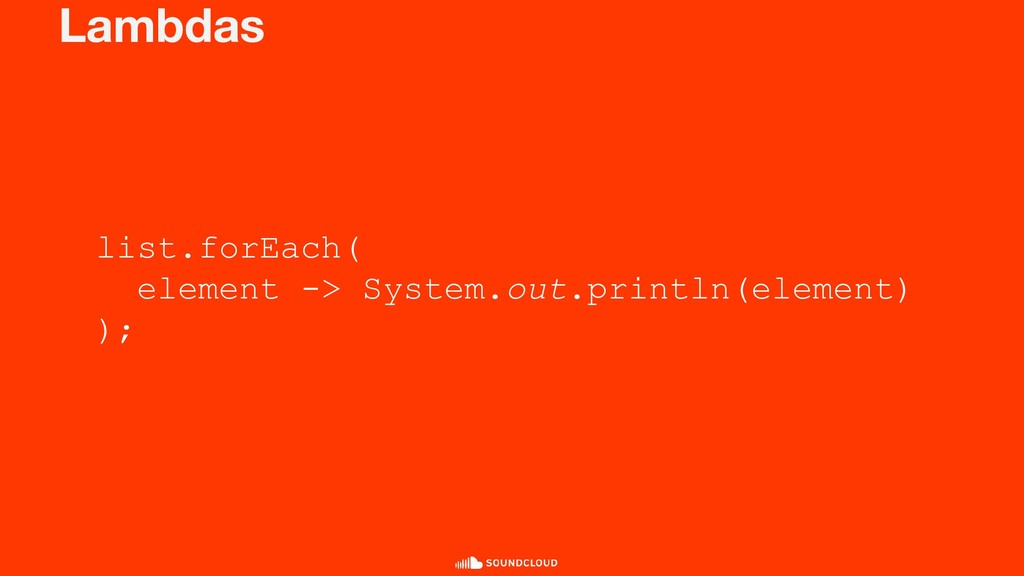 Lambdas list.forEach( element -> System.out.pri...