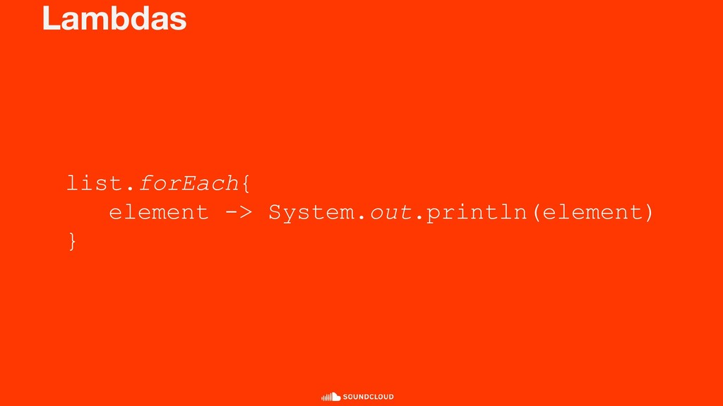 Lambdas list.forEach{ element -> System.out.pri...