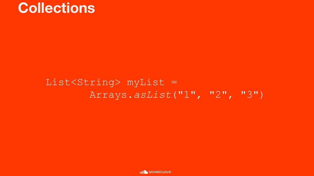 Collections List<String> myList = Arrays.asList...