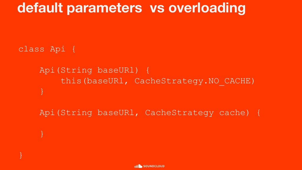 default parameters vs overloading class Api { A...