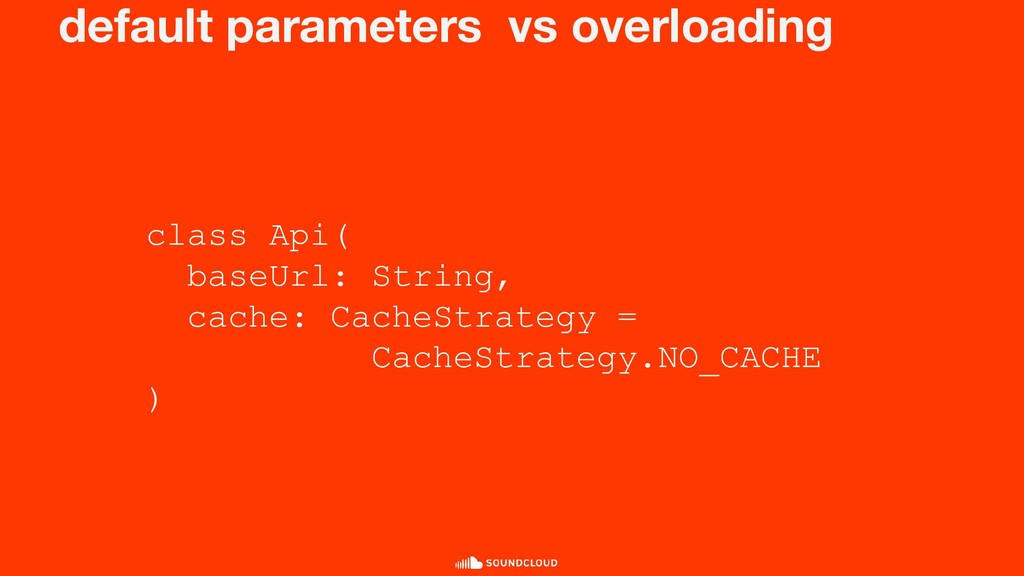default parameters vs overloading class Api( ba...