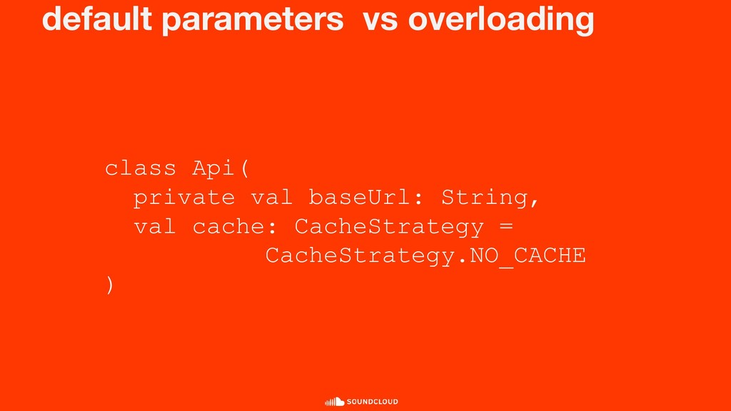 default parameters vs overloading class Api( pr...