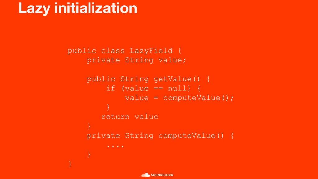 Lazy initialization public class LazyField { pr...