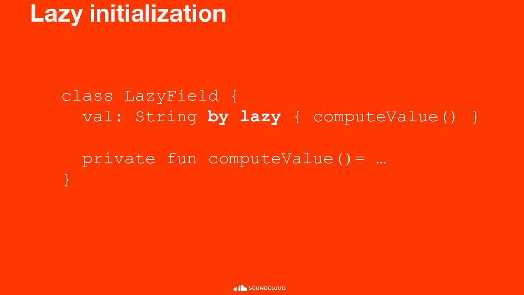 Lazy initialization class LazyField { val: Stri...
