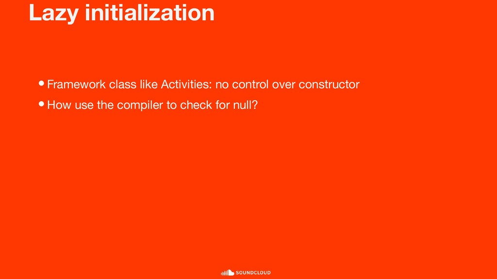Lazy initialization •Framework class like Activ...