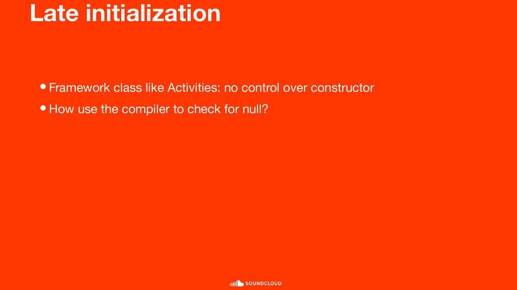 Late initialization •Framework class like Activ...