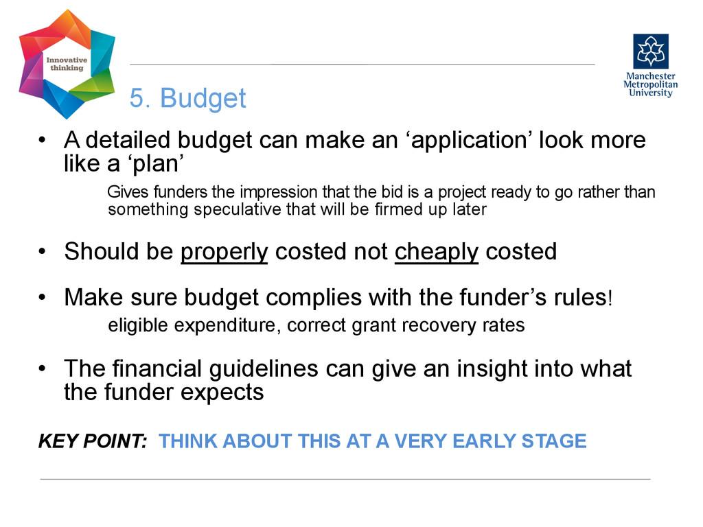 5. Budget  • A detailed budget can make an ...