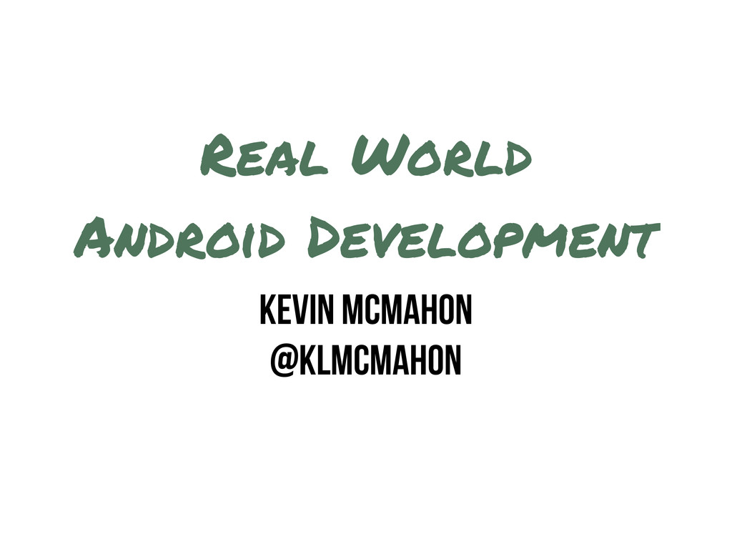 Real World Android Development Kevin McMahon @k...