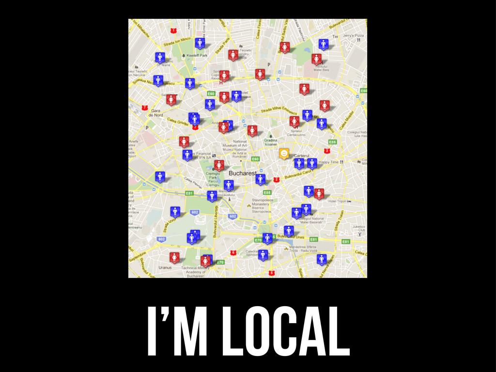 I'm local