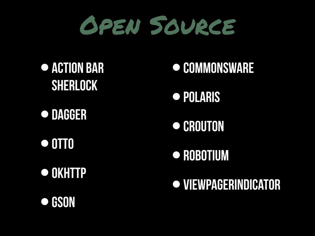 Open Source •Action Bar Sherlock •Dagger •Otto ...