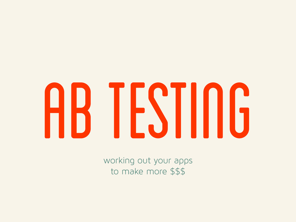working out your apps to make more $$$ Ab Testi...