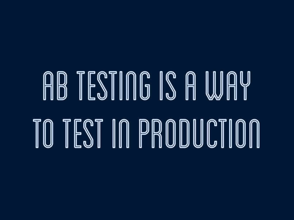 ab testing is a way to test in production